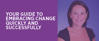 Embracing change and success quickly